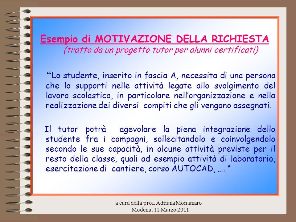 a cura della prof. Adriana Montanaro - Modena, 11 Marzo 2011 Esempio di MOTIVAZIONE DELLA RICHIESTA (tratto da un progetto tutor per alunni certificat