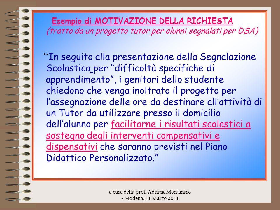 a cura della prof. Adriana Montanaro - Modena, 11 Marzo 2011 Esempio di MOTIVAZIONE DELLA RICHIESTA (tratto da un progetto tutor per alunni segnalati
