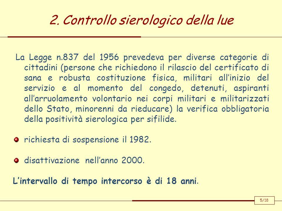 2. Controllo sierologico della lue 5/18 La Legge n.837 del 1956 prevedeva per diverse categorie di cittadini (persone che richiedono il rilascio del c
