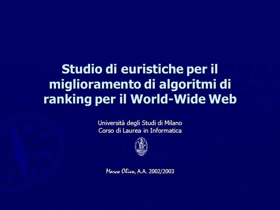 Studio di euristiche per il miglioramento di algoritmi di ranking per il World-Wide Web Università degli Studi di Milano Corso di Laurea in Informatica Marco Olivo, A.A.