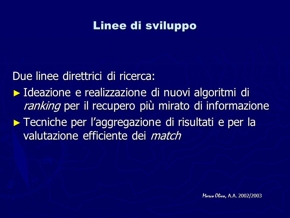 Linee di sviluppo Due linee direttrici di ricerca: Ideazione e realizzazione di nuovi algoritmi di ranking per il recupero più mirato di informazione