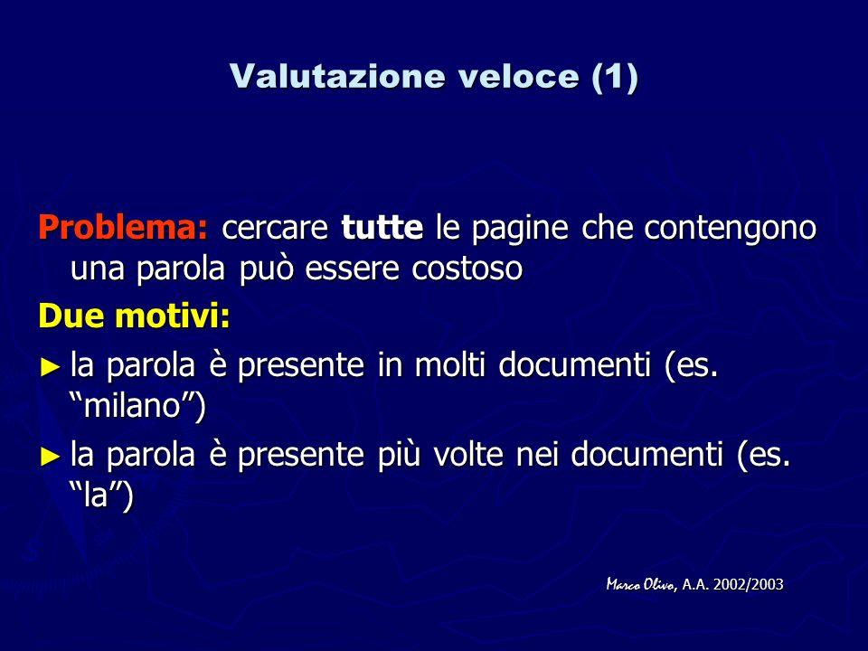 Valutazione veloce (1) Problema: cercare tutte le pagine che contengono una parola può essere costoso Due motivi: la parola è presente in molti documenti (es.