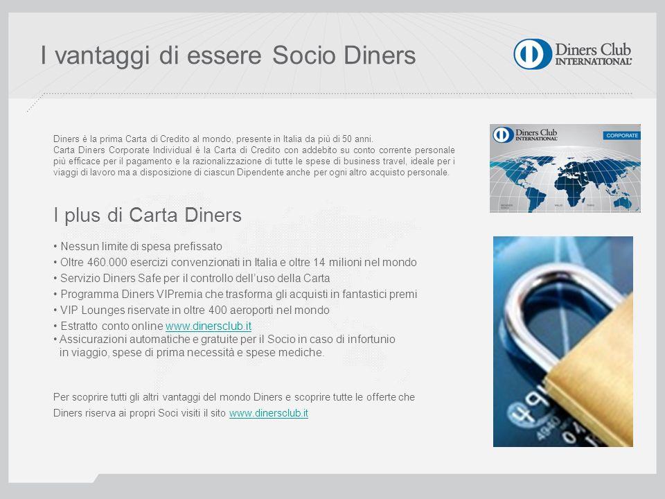 I vantaggi di essere Socio Diners Diners è la prima Carta di Credito al mondo, presente in Italia da più di 50 anni. Carta Diners Corporate Individual