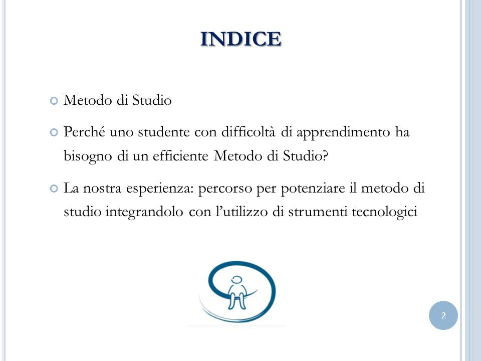 INDICE Metodo di Studio Perché uno studente con difficoltà di apprendimento ha bisogno di un efficiente Metodo di Studio? La nostra esperienza: percor