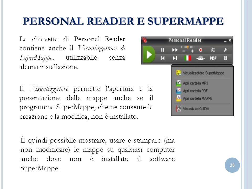 28 PERSONAL READER E SUPERMAPPE La chiavetta di Personal Reader contiene anche il Visualizzatore di SuperMappe, utilizzabile senza alcuna installazione.