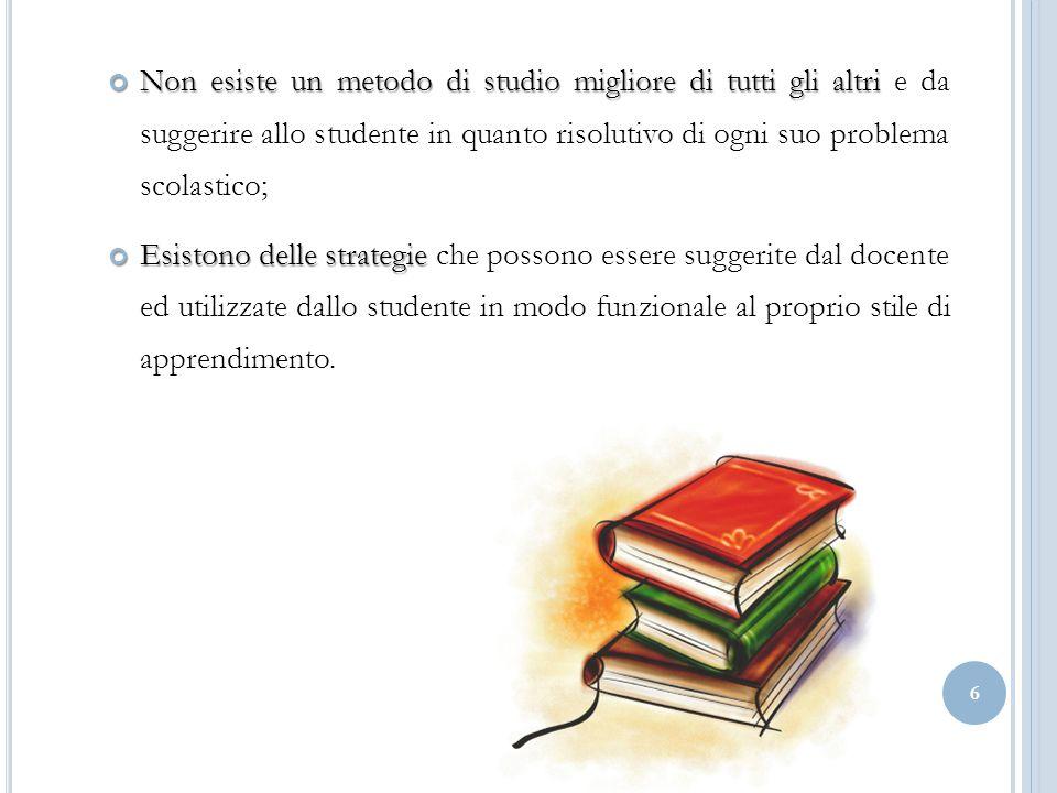 6 Non esiste un metodo di studio migliore di tutti gli altri Non esiste un metodo di studio migliore di tutti gli altri e da suggerire allo studente i