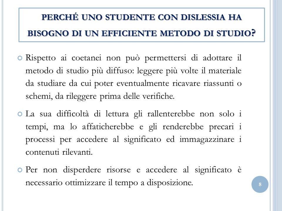 Rispetto ai coetanei non può permettersi di adottare il metodo di studio più diffuso: leggere più volte il materiale da studiare da cui poter eventual