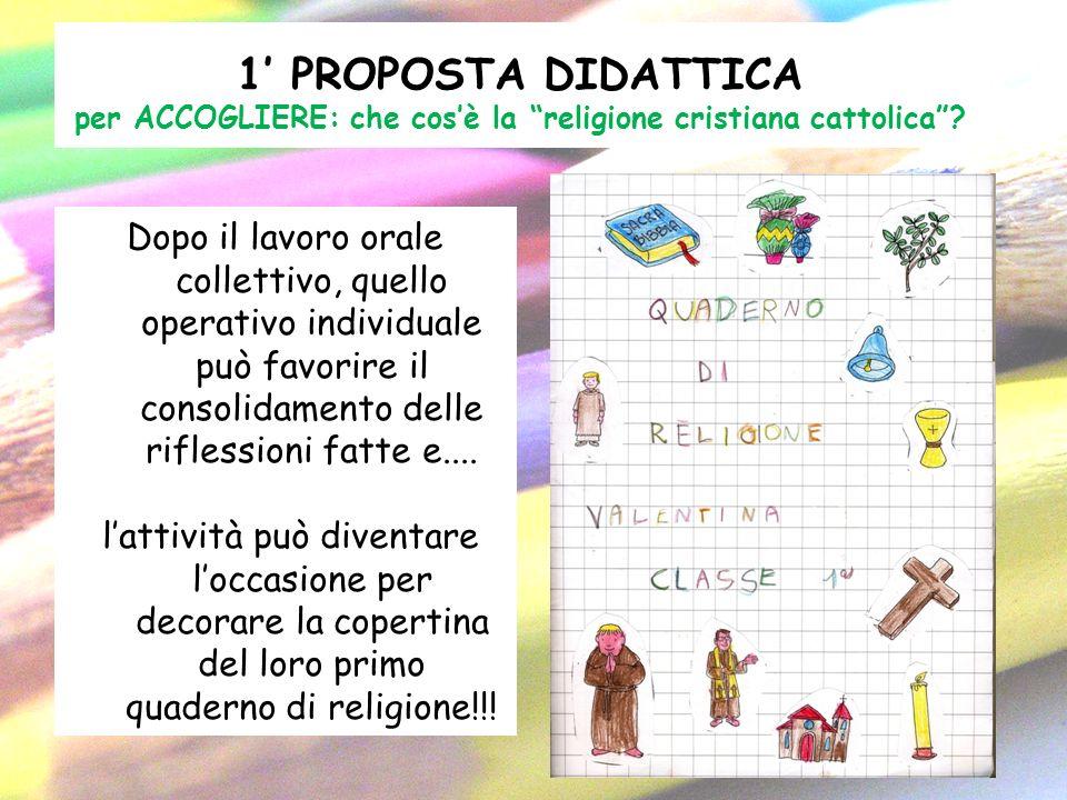 1 PROPOSTA DIDATTICA per ACCOGLIERE: che cosè la religione cristiana cattolica? Dopo il lavoro orale collettivo, quello operativo individuale può favo