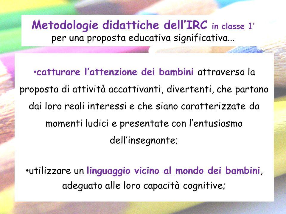 Metodologie didattiche dellIRC in classe 1 per una proposta educativa significativa... catturare lattenzione dei bambini attraverso la proposta di att