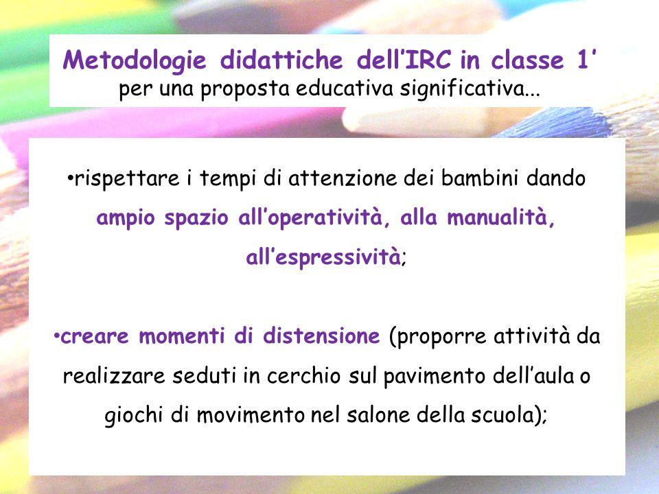 Metodologie didattiche dellIRC in classe 1 per una proposta educativa significativa... rispettare i tempi di attenzione dei bambini dando ampio spazio