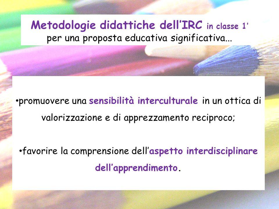 Metodologie didattiche dellIRC in classe 1 per una proposta educativa significativa... promuovere una sensibilità interculturale in un ottica di valor