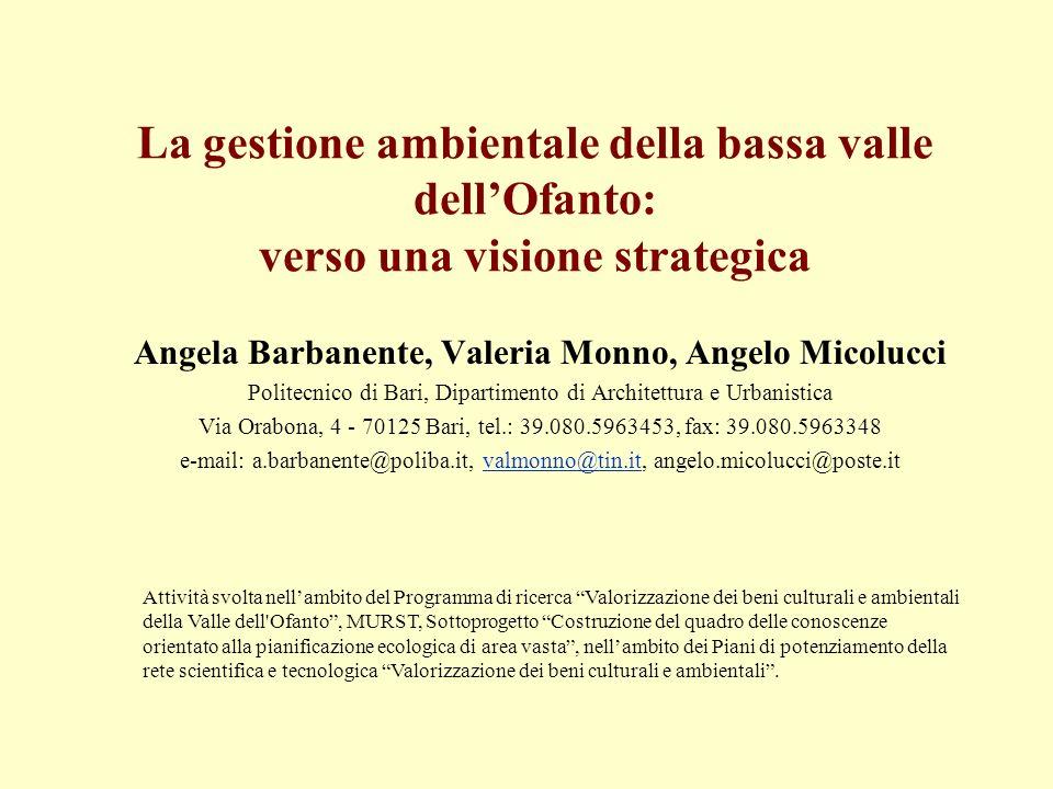 La gestione ambientale della bassa valle dellOfanto: verso una visione strategica Angela Barbanente, Valeria Monno, Angelo Micolucci Politecnico di Ba