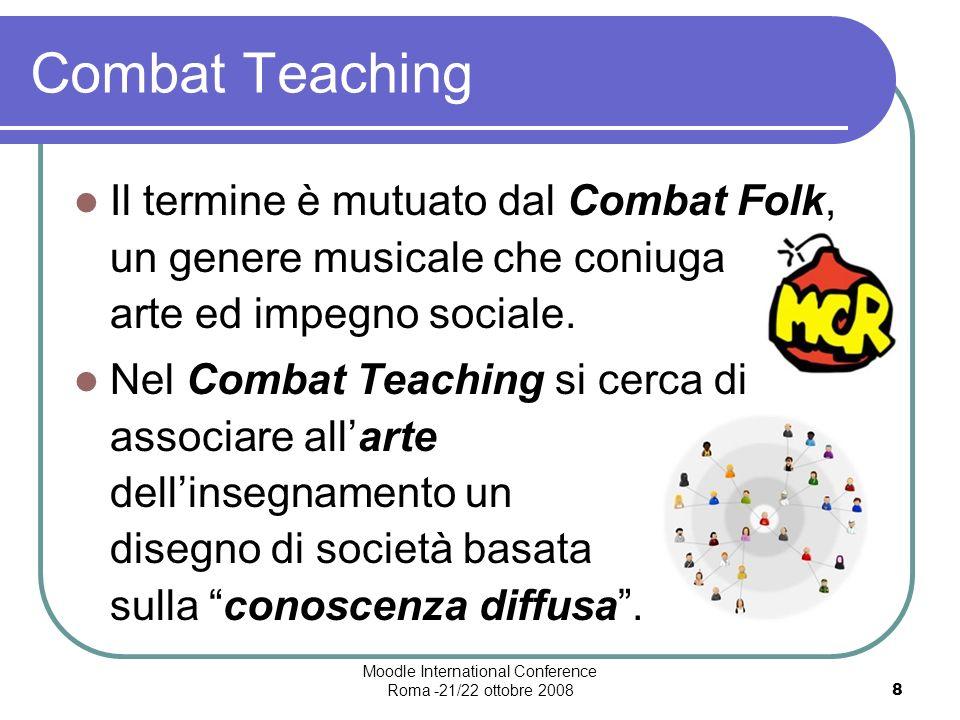 Moodle International Conference Roma -21/22 ottobre 20088 Combat Teaching Il termine è mutuato dal Combat Folk, un genere musicale che coniuga arte ed impegno sociale.
