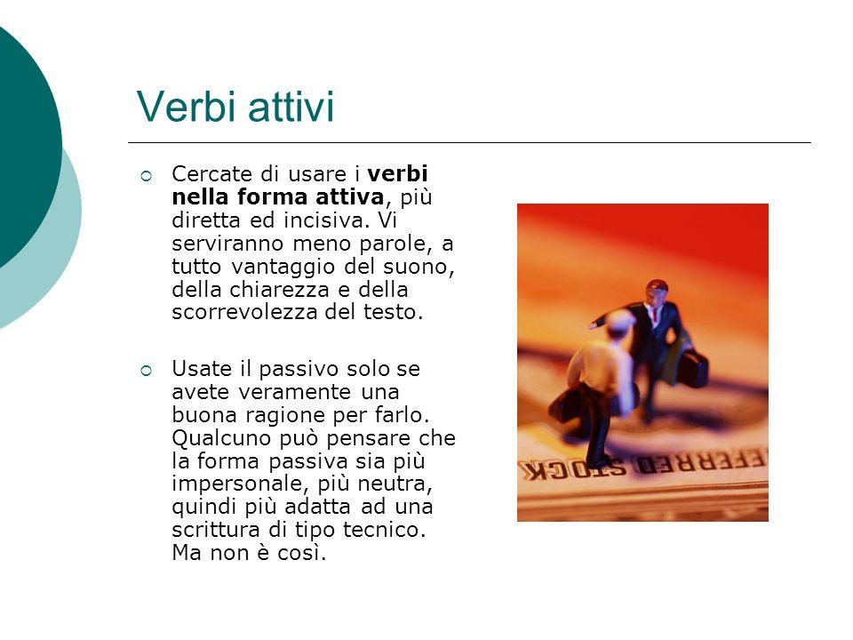 Verbi attivi Cercate di usare i verbi nella forma attiva, più diretta ed incisiva.