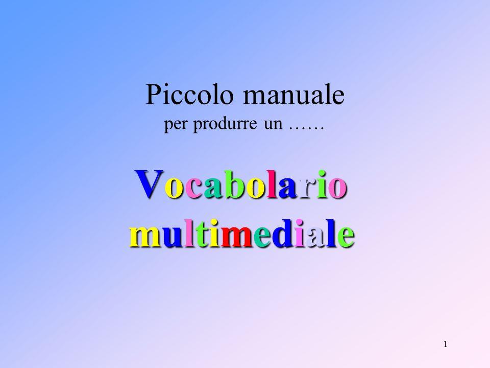 1 Piccolo manuale per produrre un …… VocabolariomultimedialeVocabolariomultimedialeVocabolariomultimedialeVocabolariomultimediale