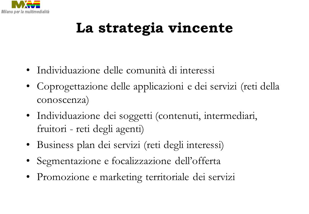 La strategia vincente Individuazione delle comunità di interessi Coprogettazione delle applicazioni e dei servizi (reti della conoscenza) Individuazio