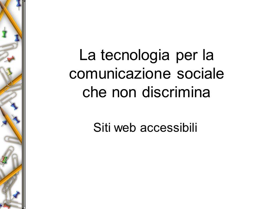 La tecnologia per la comunicazione sociale che non discrimina Siti web accessibili