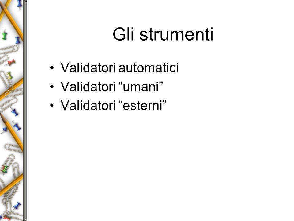 Gli strumenti Validatori automatici Validatori umani Validatori esterni