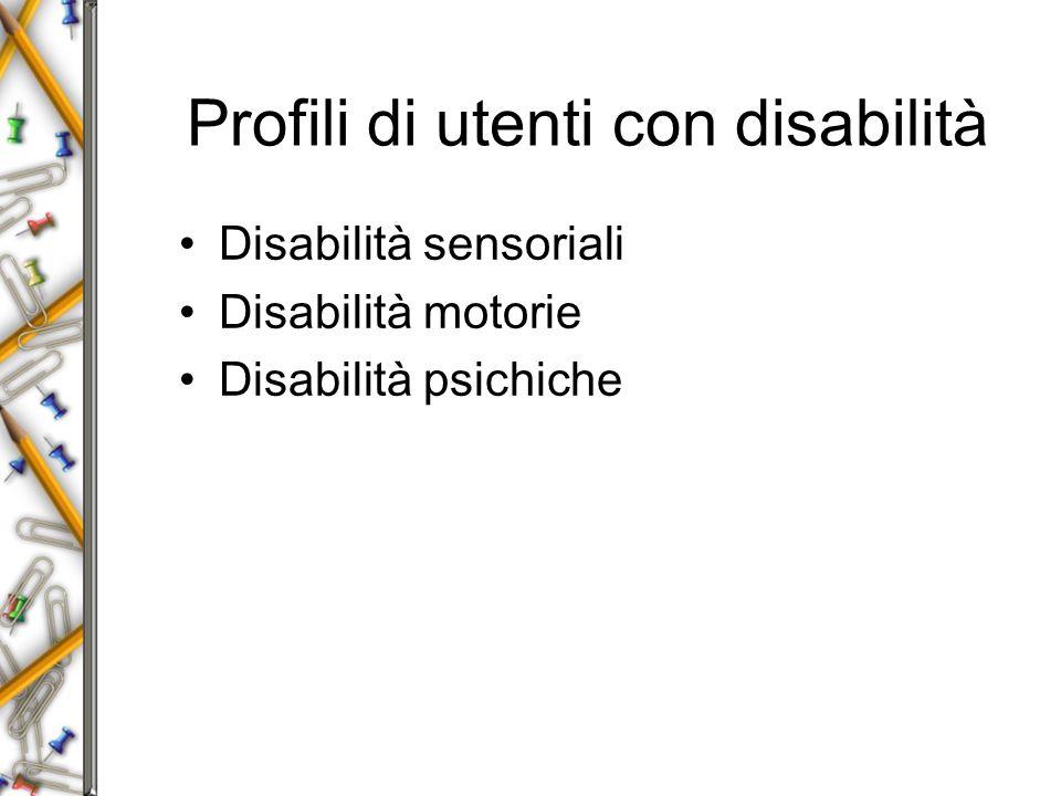 Profili di utenti con disabilità Disabilità sensoriali Disabilità motorie Disabilità psichiche