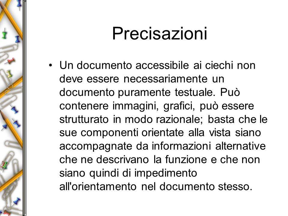 Precisazioni Un documento accessibile ai ciechi non deve essere necessariamente un documento puramente testuale.
