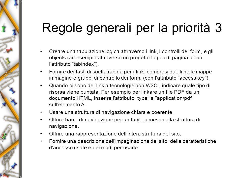 Regole generali per la priorità 3 Creare una tabulazione logica attraverso i link, i controlli dei form, e gli objects (ad esempio attraverso un progetto logico di pagina o con l attributo tabindex ).