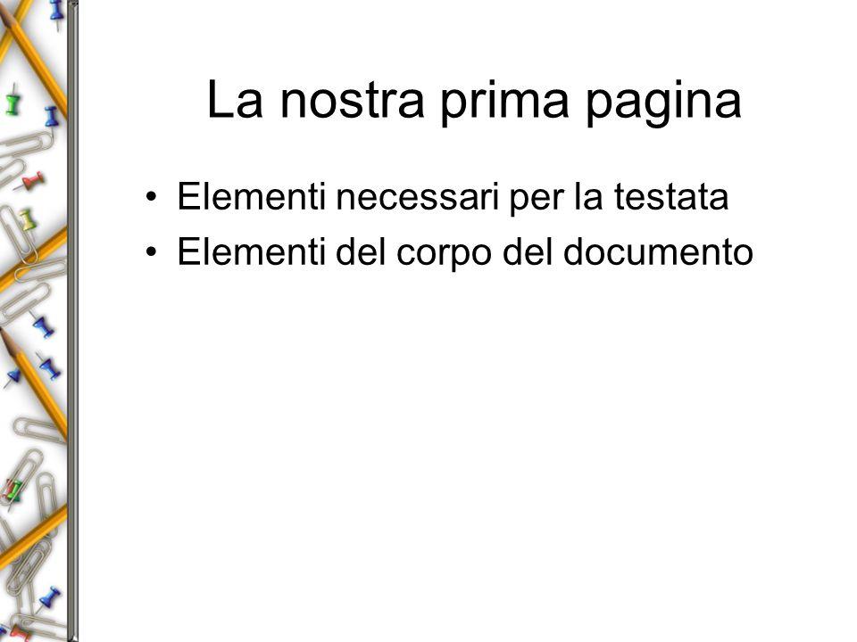La nostra prima pagina Elementi necessari per la testata Elementi del corpo del documento