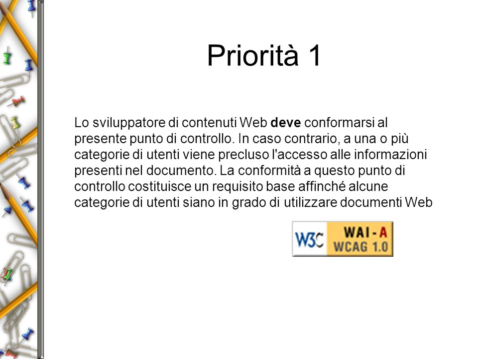 Priorità 1 Lo sviluppatore di contenuti Web deve conformarsi al presente punto di controllo.