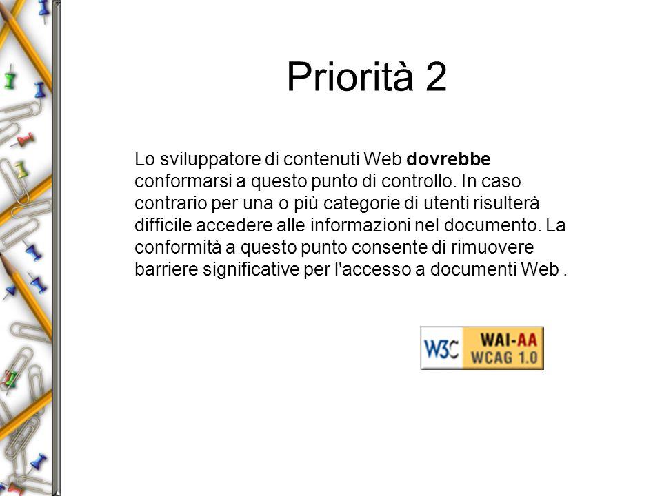 Priorità 2 Lo sviluppatore di contenuti Web dovrebbe conformarsi a questo punto di controllo.