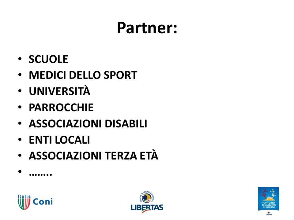 Partner: SCUOLE MEDICI DELLO SPORT UNIVERSITÀ PARROCCHIE ASSOCIAZIONI DISABILI ENTI LOCALI ASSOCIAZIONI TERZA ETÀ ……..