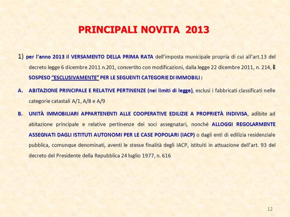 1) per lanno 2013 il VERSAMENTO DELLA PRIMA RATA dellimposta municipale propria di cui allart.13 del decreto legge 6 dicembre 2011 n.201, convertito c