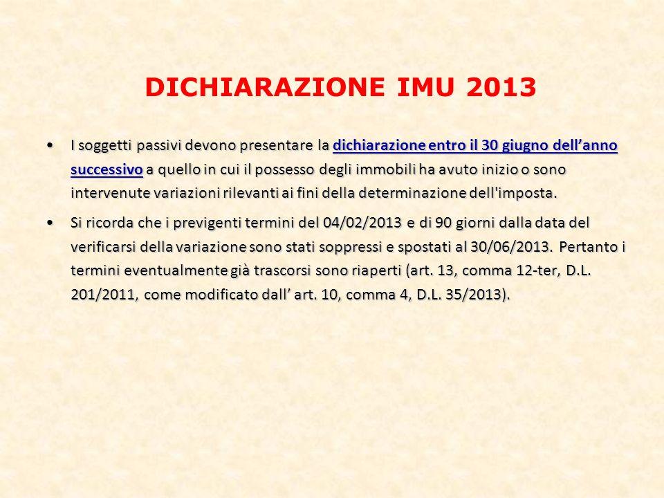 DICHIARAZIONE IMU 2013 I soggetti passivi devono presentare la dichiarazione entro il 30 giugno dellanno successivo a quello in cui il possesso degli