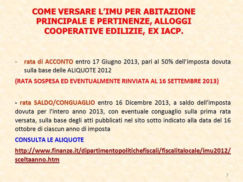 -rata di ACCONTO entro 17 Giugno 2013, pari al 50% dellimposta dovuta sulla base delle ALIQUOTE 2012 (RATA SOSPESA ED EVENTUALMENTE RINVIATA AL 16 SET