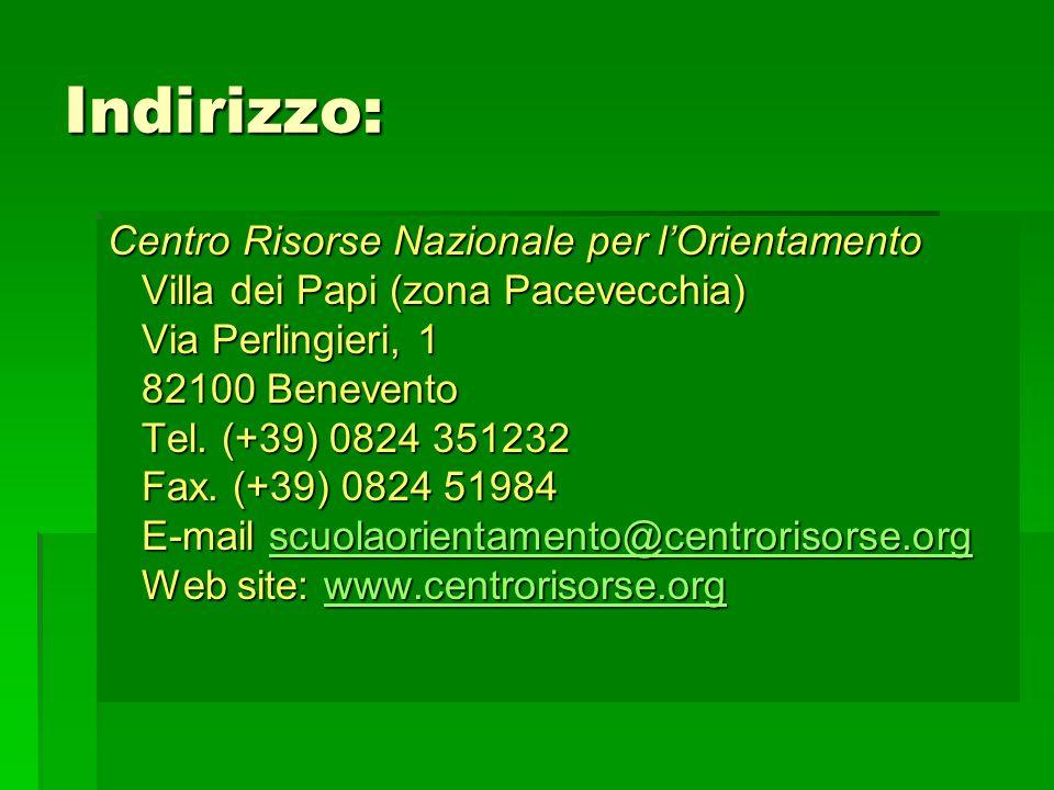 Indirizzo: Centro Risorse Nazionale per lOrientamento Villa dei Papi (zona Pacevecchia) Villa dei Papi (zona Pacevecchia) Via Perlingieri, 1 Via Perlingieri, 1 82100 Benevento 82100 Benevento Tel.