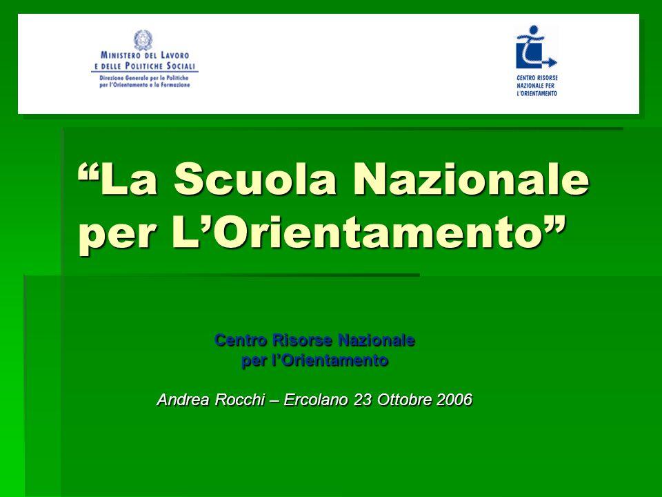 La Scuola Nazionale per LOrientamento Centro Risorse Nazionale per lOrientamento Andrea Rocchi – Ercolano 23 Ottobre 2006