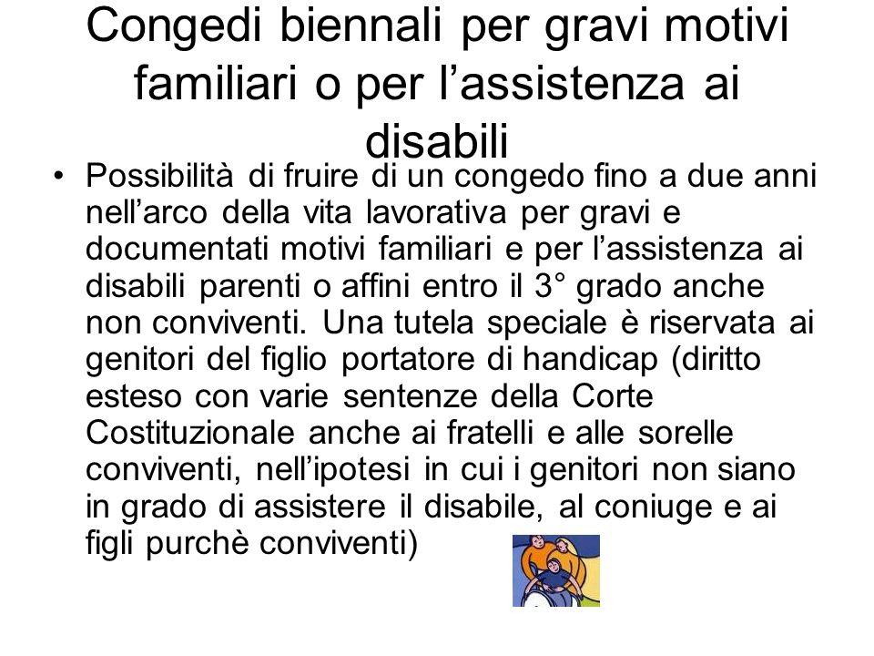 Congedi biennali per gravi motivi familiari o per lassistenza ai disabili Possibilità di fruire di un congedo fino a due anni nellarco della vita lavo