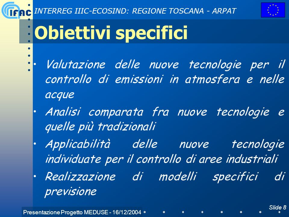 Presentazione Progetto MEDUSE - 16/12/2004 INTERREG IIIC-ECOSIND: REGIONE TOSCANA - ARPAT Slide 8 Obiettivi specifici Valutazione delle nuove tecnolog