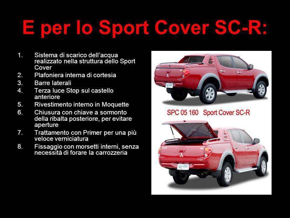 E per lo Sport Cover SC-R: 1.Sistema di scarico dellacqua realizzato nella struttura dello Sport Cover 2.Plafoniera interna di cortesia 3.Barre latera