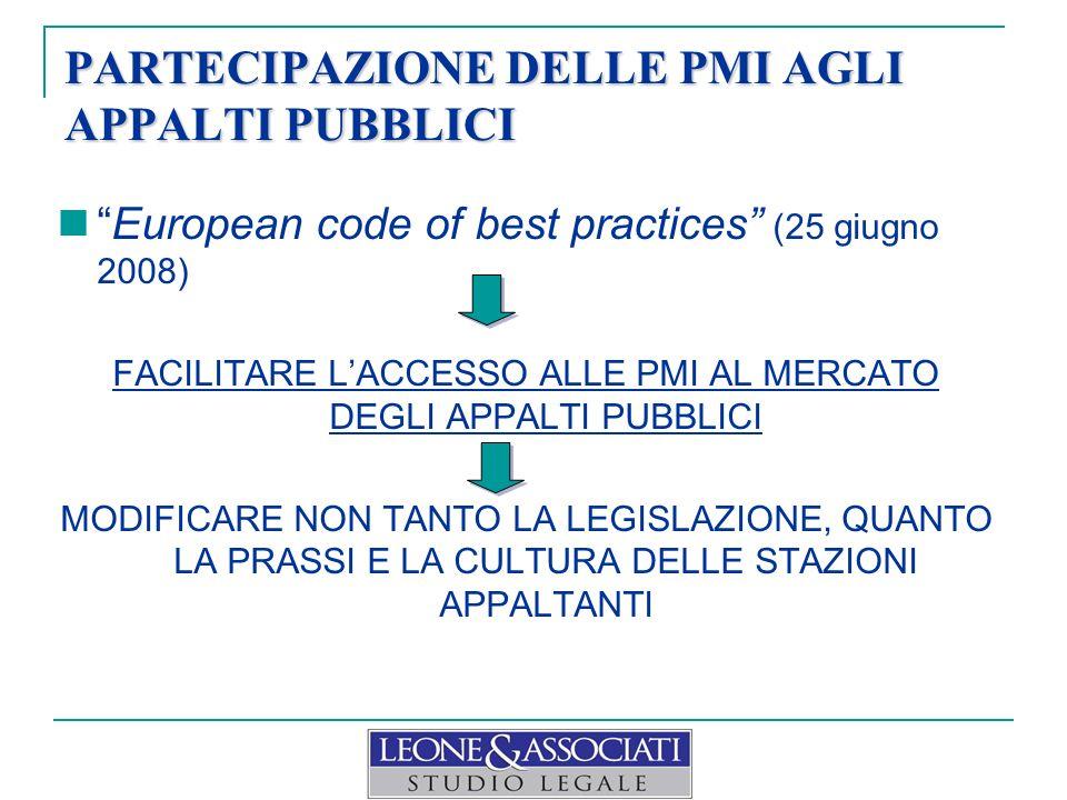 PARTECIPAZIONE DELLE PMI AGLI APPALTI PUBBLICI European code of best practices (25 giugno 2008) FACILITARE LACCESSO ALLE PMI AL MERCATO DEGLI APPALTI PUBBLICI MODIFICARE NON TANTO LA LEGISLAZIONE, QUANTO LA PRASSI E LA CULTURA DELLE STAZIONI APPALTANTI