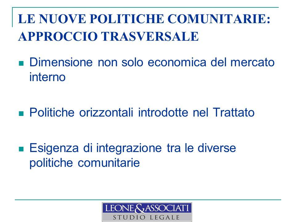 LE NUOVE POLITICHE COMUNITARIE: APPROCCIO TRASVERSALE Dimensione non solo economica del mercato interno Politiche orizzontali introdotte nel Trattato Esigenza di integrazione tra le diverse politiche comunitarie