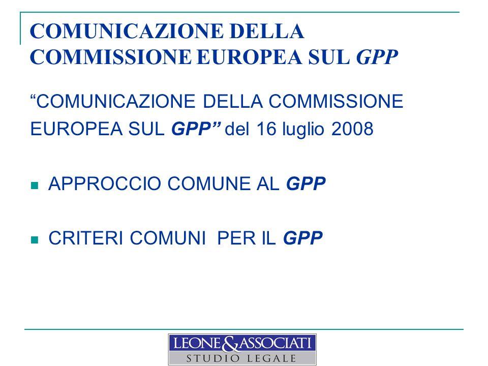 COMUNICAZIONE DELLA COMMISSIONE EUROPEA SUL GPP COMUNICAZIONE DELLA COMMISSIONE EUROPEA SUL GPP del 16 luglio 2008 APPROCCIO COMUNE AL GPP CRITERI COMUNI PER IL GPP