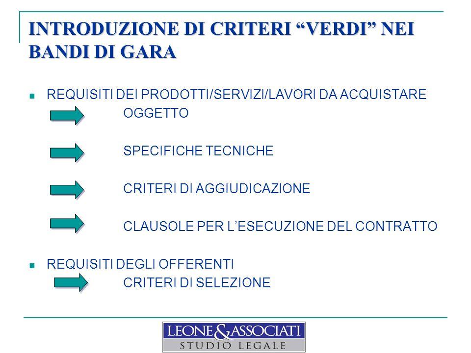 INTRODUZIONE DI CRITERI VERDI NEI BANDI DI GARA REQUISITI DEI PRODOTTI/SERVIZI/LAVORI DA ACQUISTARE OGGETTO SPECIFICHE TECNICHE CRITERI DI AGGIUDICAZIONE CLAUSOLE PER LESECUZIONE DEL CONTRATTO REQUISITI DEGLI OFFERENTI CRITERI DI SELEZIONE