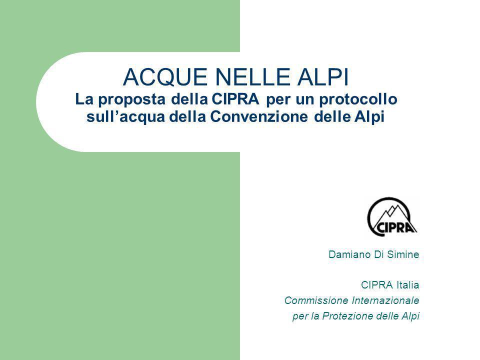 ACQUE NELLE ALPI La proposta della CIPRA per un protocollo sullacqua della Convenzione delle Alpi Damiano Di Simine CIPRA Italia Commissione Internazionale per la Protezione delle Alpi