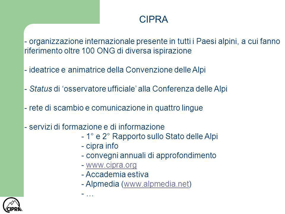 Convenzione Internazionale per la Protezione delle Alpi Trattato internazionale ratificato da tutti gli Stati Alpini (Italia: Legge 403/1999) Importanza strategica: ATTO FORMALE di riconoscimento dello Spazio Alpino come Regione Sensibile europea – base per azioni strutturali delle programmazioni nazionali e comunitarie
