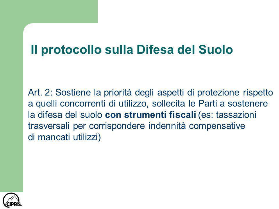 Il protocollo sulla Difesa del Suolo Art. 2: Sostiene la priorità degli aspetti di protezione rispetto a quelli concorrenti di utilizzo, sollecita le
