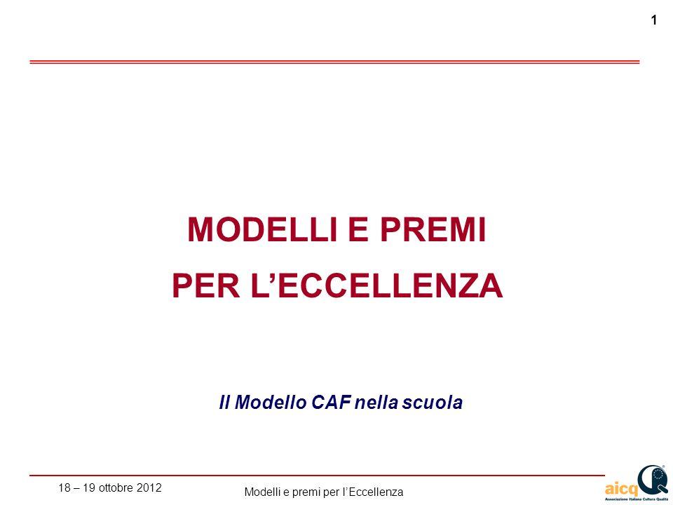 18 – 19 ottobre 2012 1 Modelli e premi per lEccellenza MODELLI E PREMI PER LECCELLENZA Il Modello CAF nella scuola