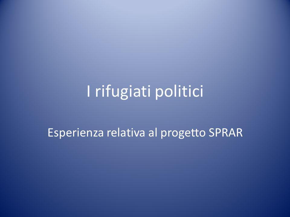 I rifugiati politici Esperienza relativa al progetto SPRAR