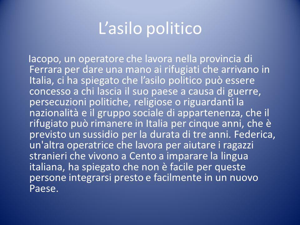 Lasilo politico Iacopo, un operatore che lavora nella provincia di Ferrara per dare una mano ai rifugiati che arrivano in Italia, ci ha spiegato che l