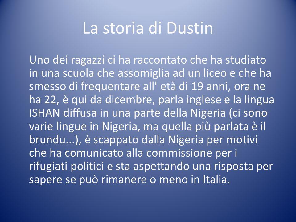 La storia di Dustin Uno dei ragazzi ci ha raccontato che ha studiato in una scuola che assomiglia ad un liceo e che ha smesso di frequentare all' età
