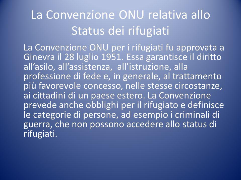 La Convenzione ONU relativa allo Status dei rifugiati La Convenzione ONU per i rifugiati fu approvata a Ginevra il 28 luglio 1951. Essa garantisce il