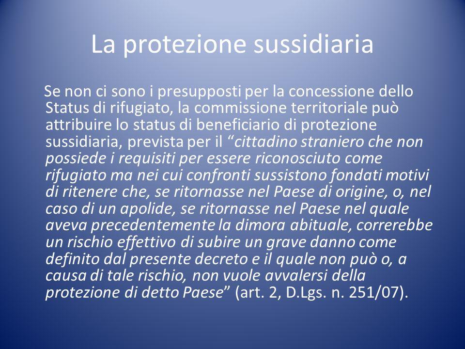 La protezione sussidiaria Se non ci sono i presupposti per la concessione dello Status di rifugiato, la commissione territoriale può attribuire lo sta